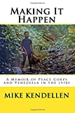 Making It Happen: A Memoir of Peace Corps and Venezuela in the 1970s