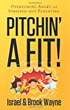 img - for Pitchin' A Fit!: Overcoming Angry and Stressed-Out Parenting book / textbook / text book