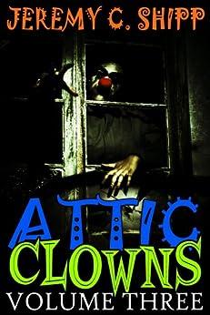 Attic Clowns: Volume Three by [Shipp, Jeremy C.]