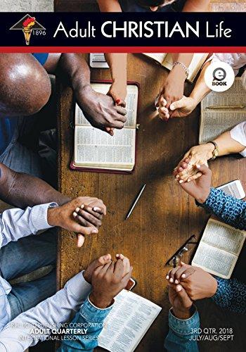 Adult Christian Life: Third Quarter 2018 (Sunday School)