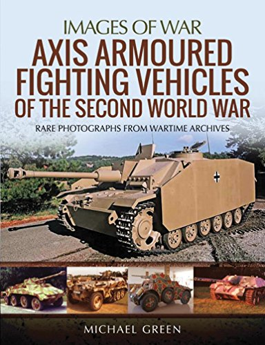 Axis Armoured Fighting Vehicles of the Second World War: Rare Photographs from Wartime Archives (Images of War)