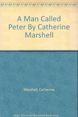 A Man Called Peter By Catherine Marshell (A Man Called Peter By Catherine Marshall)