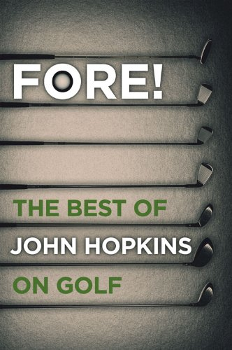 Fore!: The Best of John Hopkins on Golf by Elliott & Thompson