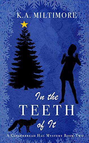 In the Teeth of It: A Gingerbread Hag Mystery - Book Two by [Miltimore, K. A. ]