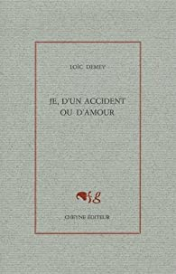 Je, d'un accident ou d'amour par Demey