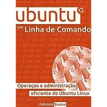 Ubuntu em Linha de Comando: Operação e Administração Eficiente do Ubuntu Linux
