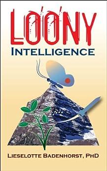 Loony Intelligence by [Badenhorst Ph.D., Lieselotte]