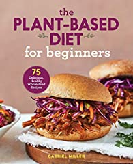 Free from animal products, full of flavor―plant based recipes for beginners              Choosing a plant based diet is good for your health, your wallet, and the environment. The Plant-Based Diet for Beginners has dozens of t...