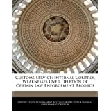Customs Service: Internal Control Weaknesses Over Deletion of Certain Law Enforcement Records