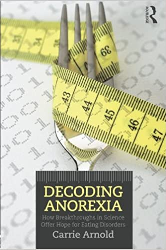 Decoding Anorexia: Amazon co uk: Carrie Arnold: 9780415898676: Books