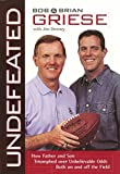 img - for Undefeated: How Father And Son Triumphed Over Unbelievable Odds Both On And Off The Field by Bob Griese (2000-07-06) book / textbook / text book