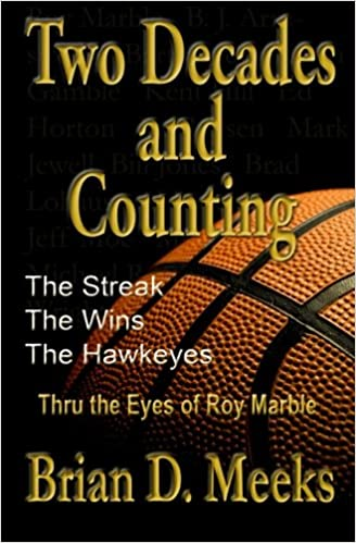 Two Decades and Counting: The Streak, The Wins, The Hawkeyes: Thru the Eyes of Roy Marble