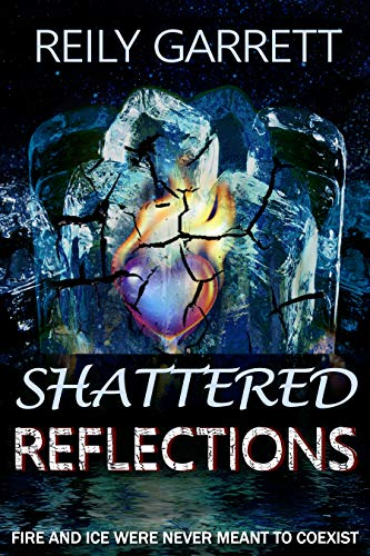 Shattered Reflections: Fire and Ice were never meant to coexist (McAllister Justice Series Book 5) by [Garrett, Reily]