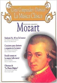 Wolfgang Amadeus Mozart: Como Comprender y Disfrutar La Musica Clasica [With CD]