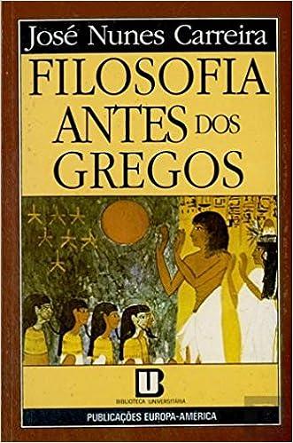 Filosofia Antes dos Gregos (Portuguese Edition): José Nunes Carreira: 9789721038905: Amazon.com: Books