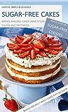 Sugar-free Cakes: Baking amazing cakes using stevia, xylitol and erythritol