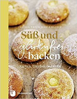 Suss Und Glutenfrei Backen Kuchen Tortchen Und Kekse Amazon De