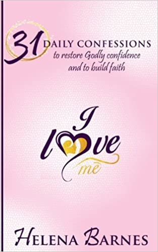 I Love Me: 31 Daily Confessions to Restore Godly Confidence