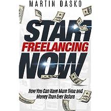 Start Freelancing Now: How-to Make Your First Dollar Through Freelancing