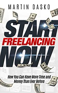 Start Freelancing Now: How-to Make Your First Dollar Through Freelancing