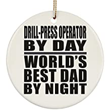 Dad Ornament, Drill-Press Operator By Day World's Best Dad By Night - Ceramic Circle Ornament, Christmas Tree Decor, Unique Gift Idea for Birthday, Thanksgiving Day, Christmas