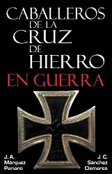 Caballeros de la Cruz de Hierro en Guerra (Spanish Edition)