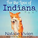 For the Love of Indiana Audiobook by Natalie Vivien Narrated by A.B. De Bruin