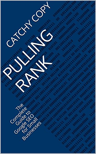 Pulling Rank: The Complete Guide to Google SEO for Small Businesses