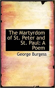 Book The Martyrdom of St. Peter and St. Paul: A Poem by George Burgess (2009-08-20)