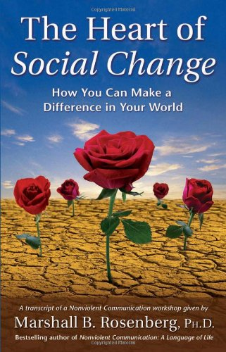 The Heart of Social Change: How to Make a Difference in Your World (Nonviolent Communication Guides)