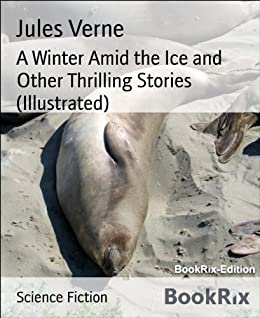 A Winter Amid The Ice And Other Thrilling Stories