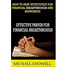 EFFECTIVE PRAYER FOR FINANCIAL BREAKTHROUGH:: HOW TO PRAY EFFECTIVELY FOR FINANCIAL BREAKTHROUGH AND ABUNDANCE: