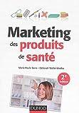 Marketing des produits de santé - 2e éd.: Stratégies d'accès au marché - Médicaments remboursalbes, selfcare, cosmétiques et aliments santé