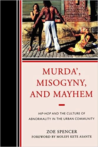 Murda', Misogyny, and Mayhem: Hip-Hop and the Culture of Abnormality in the Urban Community