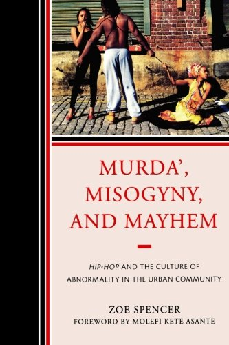 Murda, Misogyny, and Mayhem: Hip-Hop and the Culture of Abnormality in the Urban Community