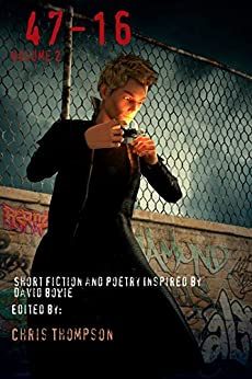 47 - 16: Short Fiction and Poetry Inspired by David Bowie by [Thompson, Chris, Johnson, Alex S, Haswell, Tom, Acrylic, Kim, Gora, Norbert, Velarde, Sheri, Romieu - Aconcha, Sonia, Anderson, C.S., Lutzke, Chad, McLean, Bryan]