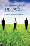 I Am Who I Am Because..., Tommy J. Chatman, 161663846X