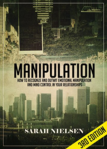 Manipulation: How to Recognize and Outwit Emotional Manipulation and Mind Control in Your Relationships - 3rd Edition by [Nielsen, Sarah]