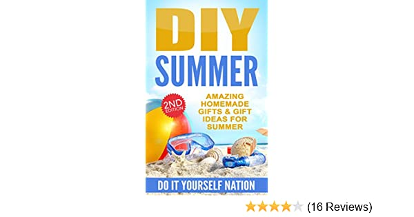 Diy summer amazing homemade gifts gift ideas for summer diy summer amazing homemade gifts gift ideas for summer crafts hobbies home education reference do it yourself projects book 1 kindle solutioingenieria Image collections