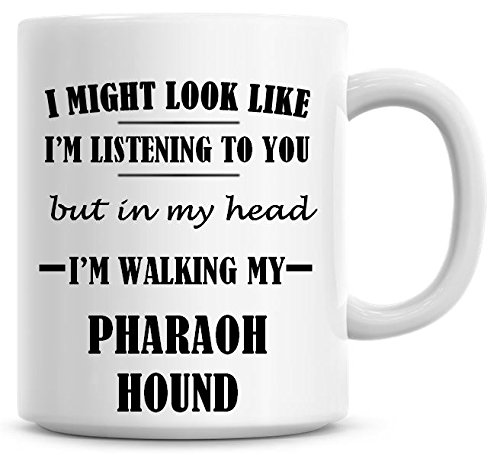 I Might Look Like I'm Listening To You But In My Head I'm Walking My Pharaoh Hound Coffee Mug -  Personalise That, CM600