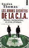 Les armes secrètes de la CIA : Tortures, manipulations et armes chimiques par Thomas