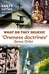 The Oneness Doctrines (Jesus Only): What Do They Believe? (Cults and Isms Book 11) Kindle Edition