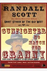 Gunfighter No Match For Granny (Short Stories Of The Old West - by Randall Scott Book 1) Kindle Edition