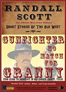 Gunfighter No Match For Granny (Short Stories Of The Old West - by Randall Scott Book 1)