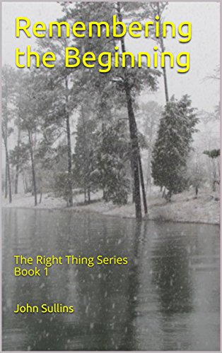 Remembering the Beginning: The Right Thing Series Book 1 by [Sullins, John]