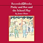 Pinky and Rex and the School Play | James Howe