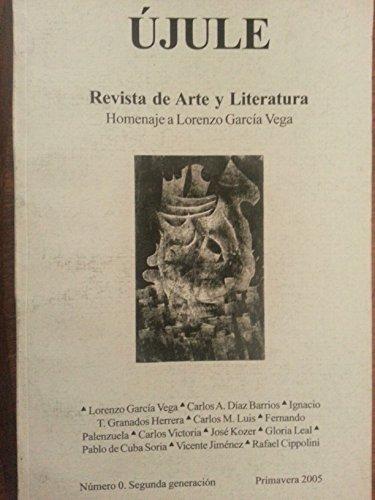 Ujule revista de arte y literatura homenaje a lorenzo garcia vega.numero 0 segunda generacion.primavera del 2005.