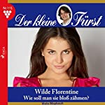 Wilde Florentine: Wie soll man sie bloß zähmen? (Der kleine Fürst 115) | Viola Maybach