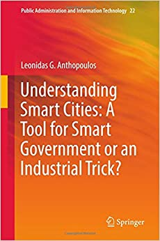 Understanding Smart Cities: A Tool for Smart Government or an Industrial Trick? (Public Administration and Information Technology)