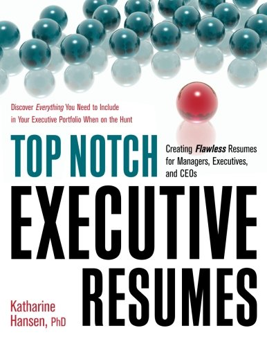 Top Notch Executive Resumes: Creating Flawless Resumes For Managers,  Executives, And CEOs: Katharine Hansen: 9781564149893: Amazon.com: Books